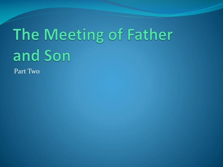 The Meeting of Father and Son