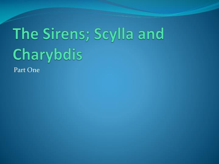 The Sirens; Scylla and