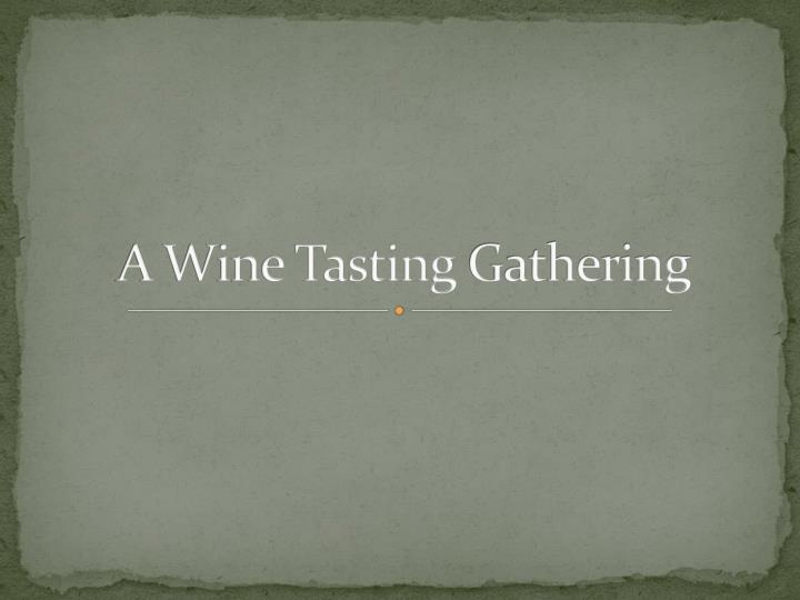 A wine tasting gathering