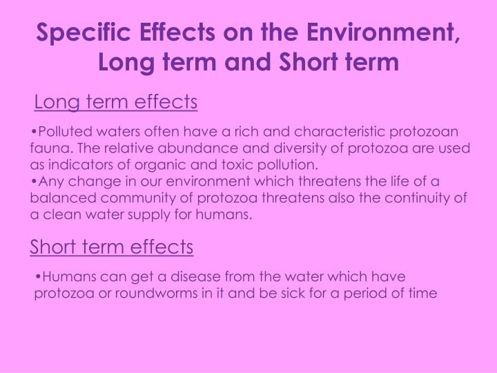 Specific Effects on the Environment, Long term and Short term
