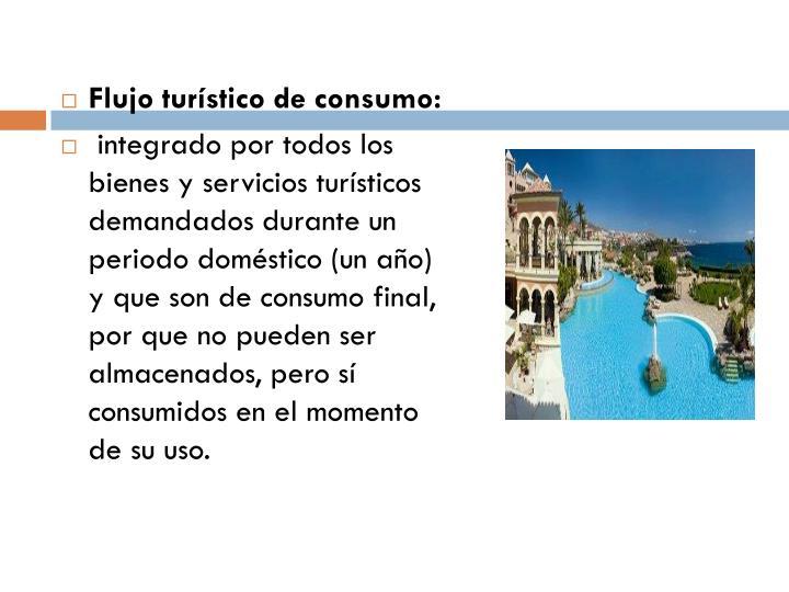 Flujo turístico de consumo: