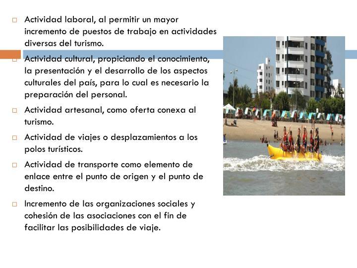 Actividadlaboral, al permitir un mayor incremento de puestos de trabajo en actividades diversas del turismo.