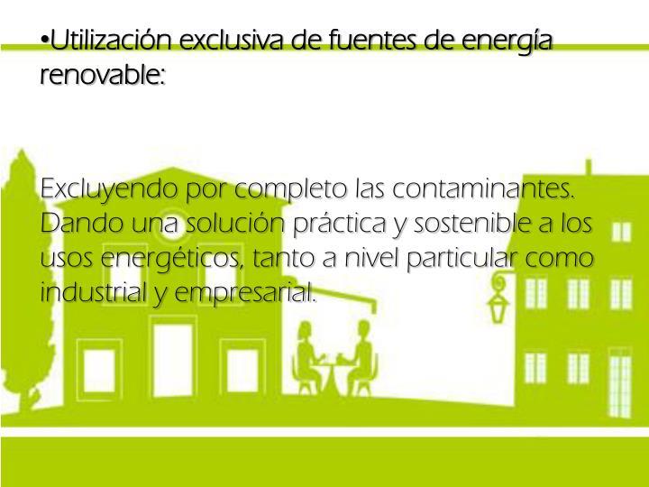 Utilización exclusiva de fuentes de energía renovable: