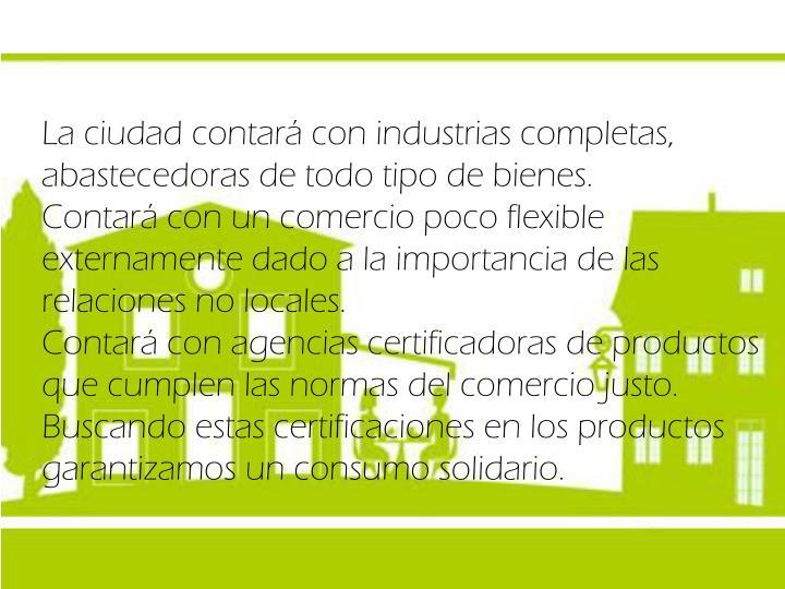 La ciudad contará con industrias completas, abastecedoras de todo tipo de bienes.