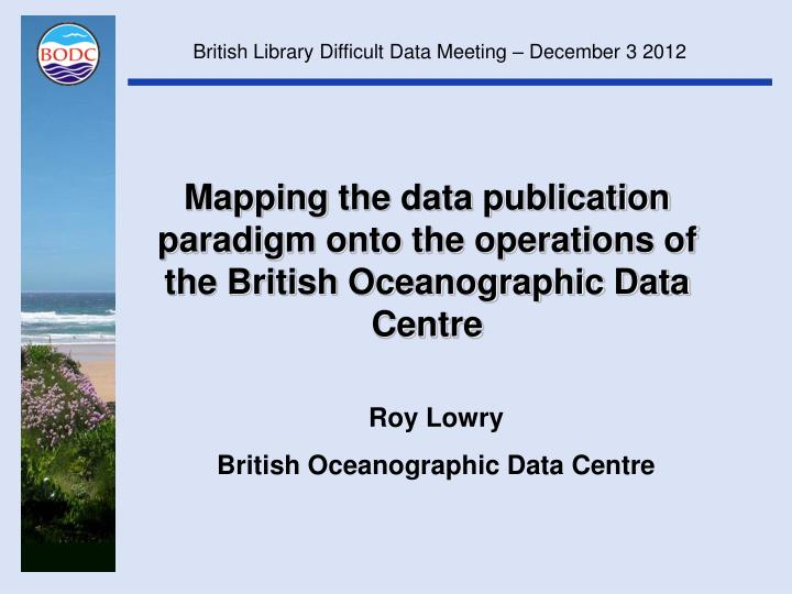 Mapping the data publication paradigm onto the operations of the british oceanographic data centre