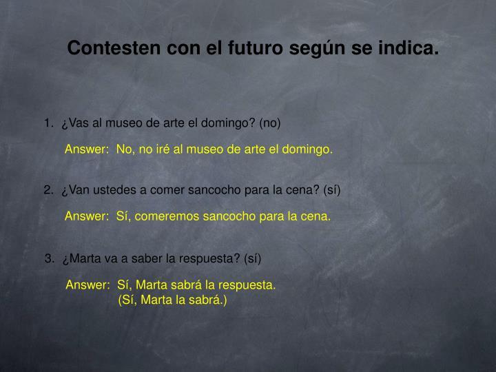 Contesten con el futuro según se indica.