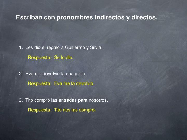 Escriban con pronombres indirectos y directos.