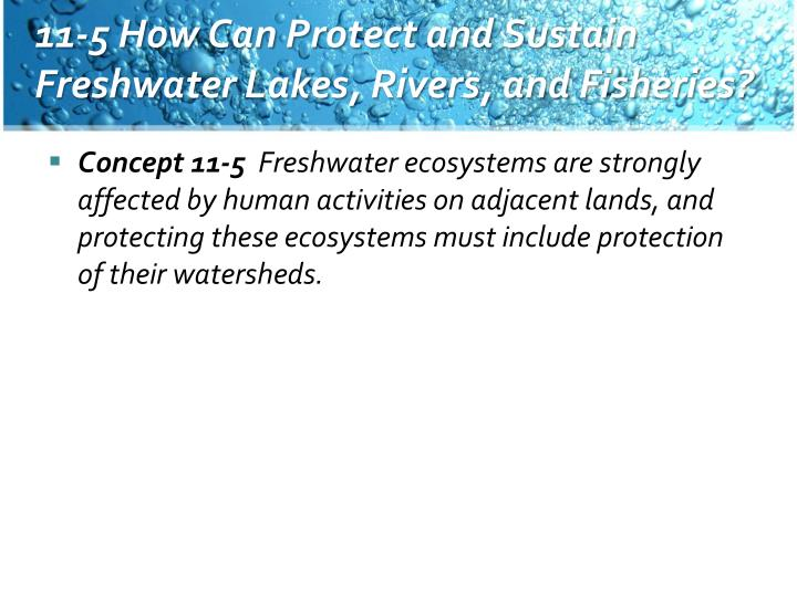 11-5 How Can Protect and Sustain Freshwater Lakes, Rivers, and Fisheries?