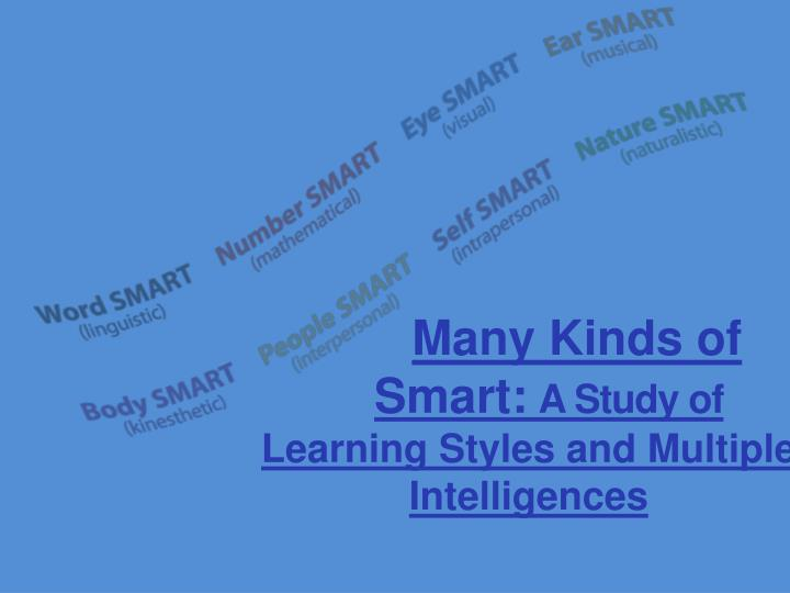 Many kinds of smart a study of learning styles and multiple intelligences