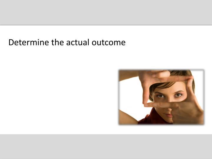 Determine the actual outcome