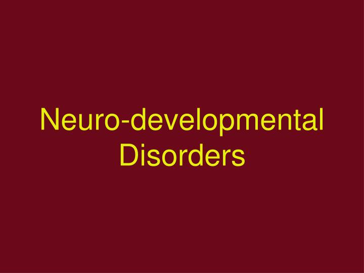 Neuro-developmental