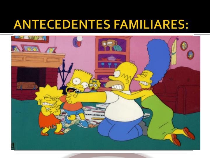 ANTECEDENTES FAMILIARES: