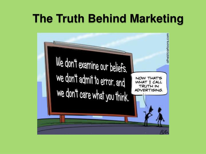 The Truth Behind Marketing