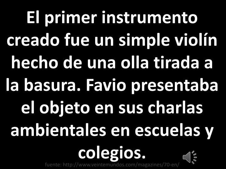 El primer instrumento creado fue un simple violín hecho de una olla tirada a la basura.