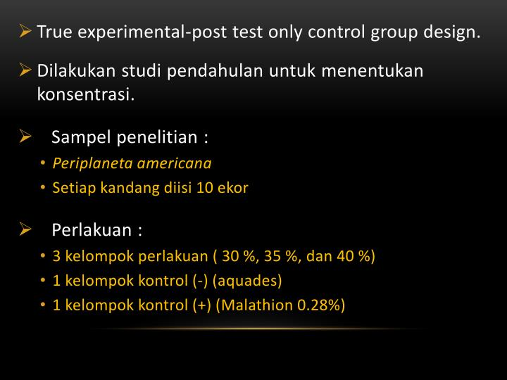 True experimental-post test only control group design.
