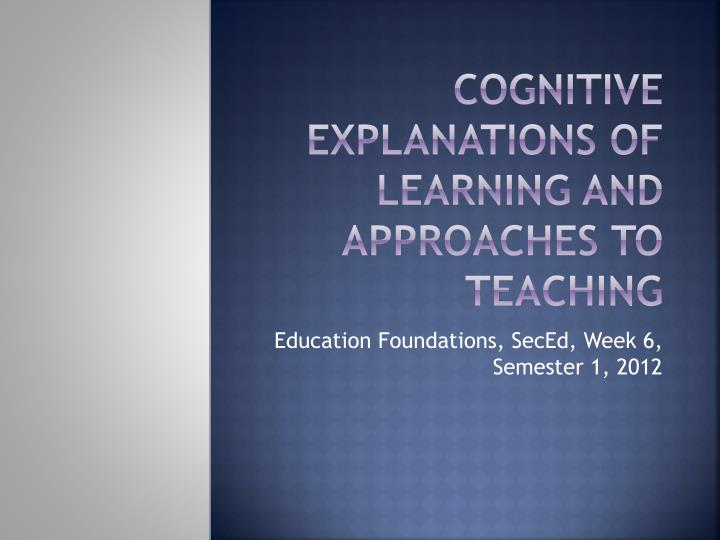 Cognitive explanations of learning and approaches to teaching