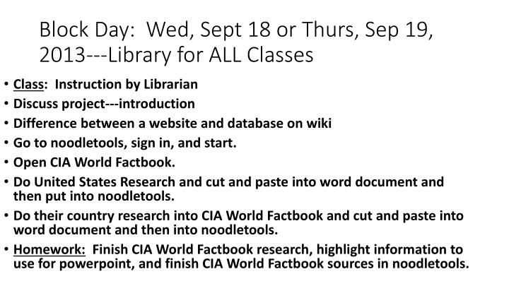 Block Day:  Wed, Sept 18 or Thurs, Sep 19, 2013---Library for ALL Classes