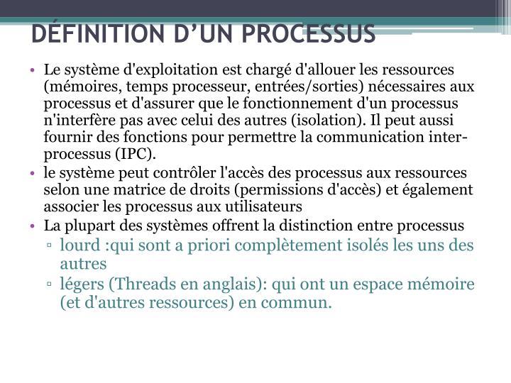 Le systme d'exploitation est charg d'allouer les ressources (mmoires, temps processeur, entres/sorties) ncessaires aux processus et d'assurer que le fonctionnement d'un processus n'interfre pas avec celui des autres (isolation). Il peut aussi fournir des fonctions pour permettre la communication inter-processus (IPC).