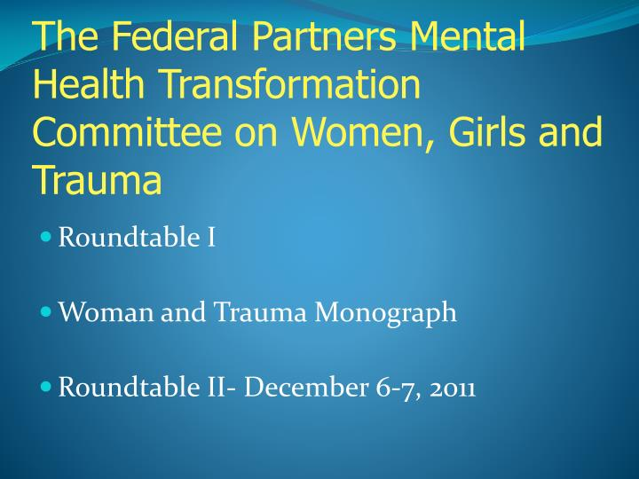 The Federal Partners Mental Health Transformation Committee on Women, Girls and Trauma