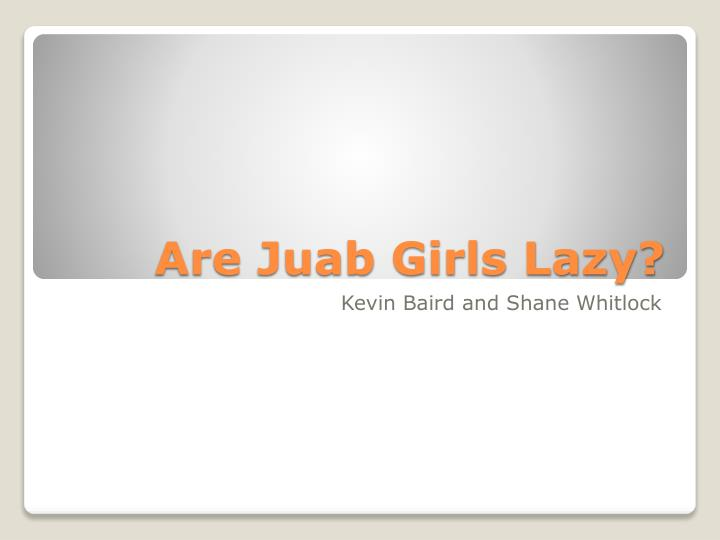 Are juab girls lazy