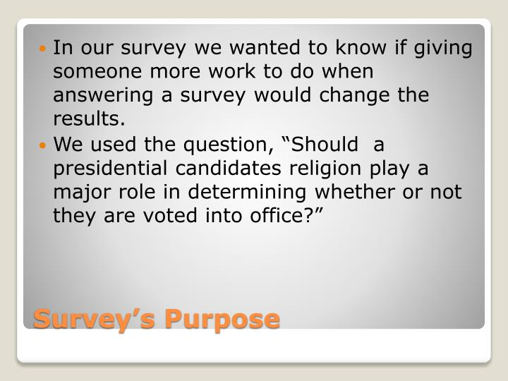 In our survey we wanted to know if giving someone more work to do when answering a survey would change the results.