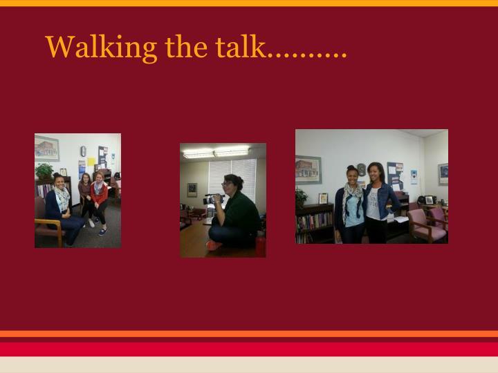 Walking the talk..........