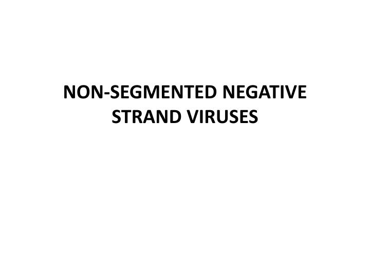 NON-SEGMENTED NEGATIVE STRAND VIRUSES