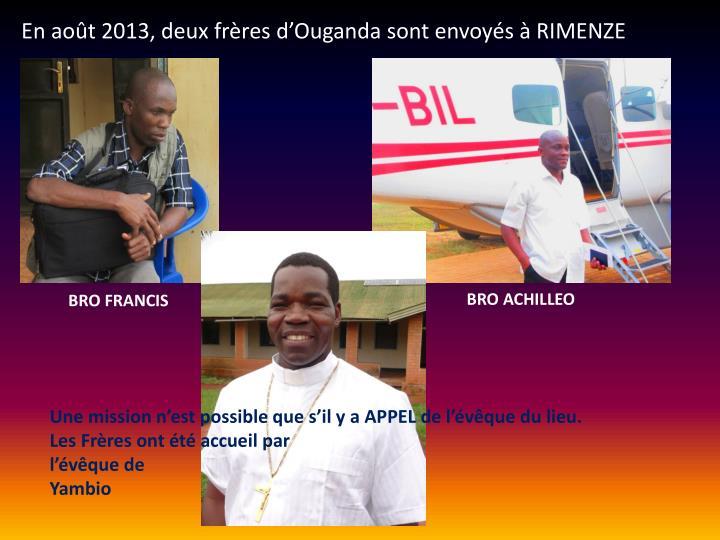 En août 2013, deux frères d'Ouganda sont envoyés à RIMENZE