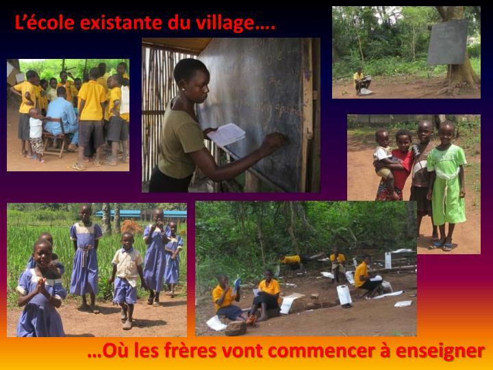 L'école existante du village….