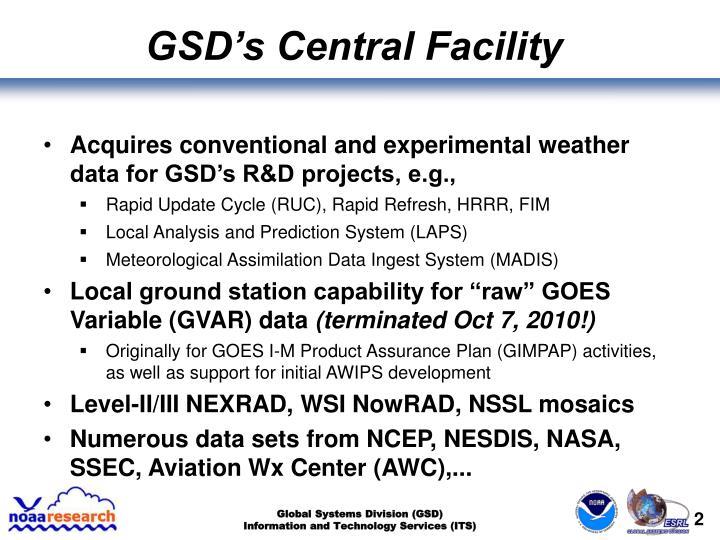 GSD's Central Facility