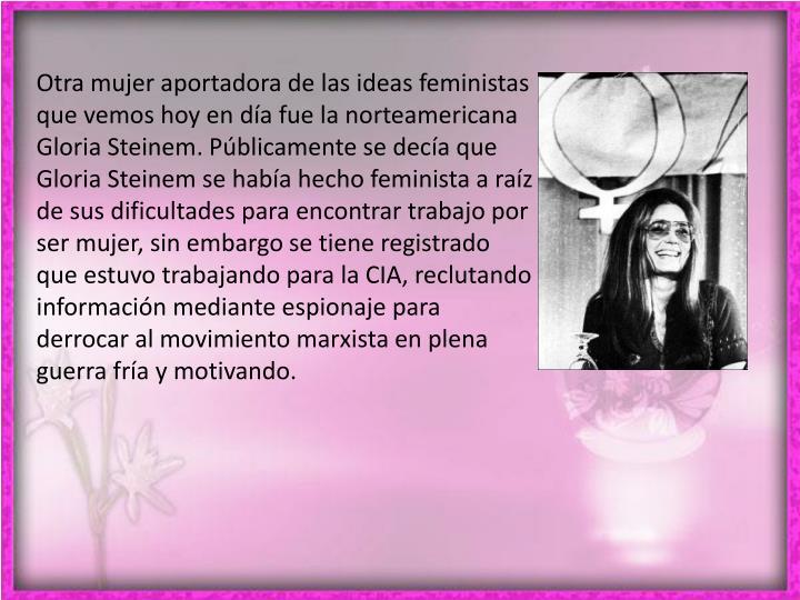 Otra mujer aportadora de las ideas feministas que vemos hoy en día fue la norteamericana Gloria