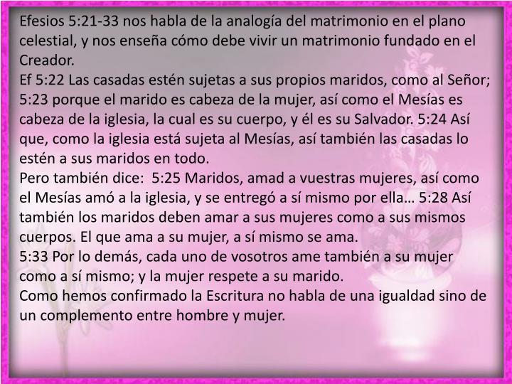 Efesios 5:21-33 nos habla de la analogía del matrimonio en el plano celestial, y nos enseña cómo debe vivir un matrimonio fundado en el Creador.