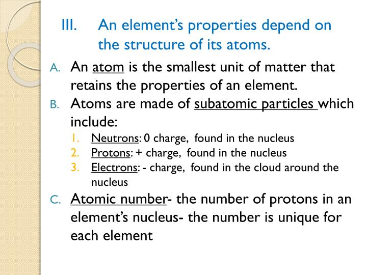III.  	An element's properties depend on 	the structure of its atoms.