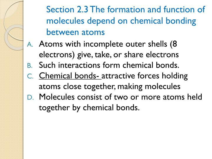 Section 2.3 The formation and function of 	molecules depend on chemical bonding 	between atoms