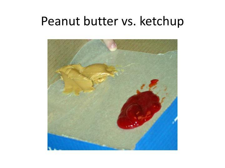 Peanut butter vs. ketchup