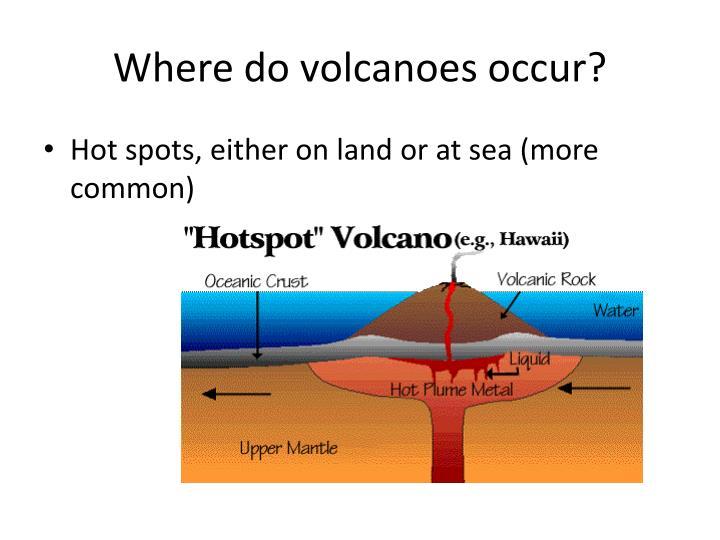 Where do volcanoes occur?