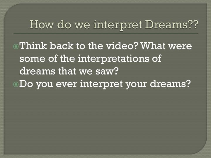 How do we interpret Dreams??