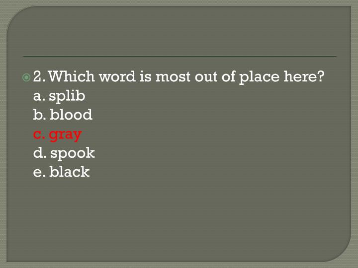 2. Which word is most out of place here?