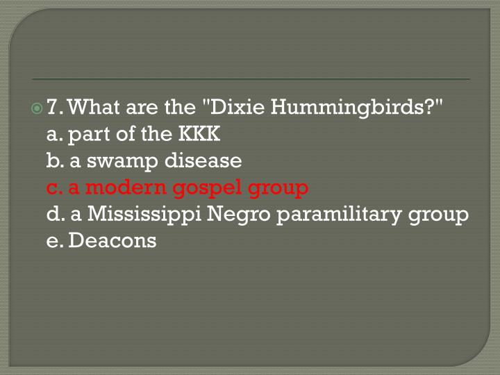 "7. What are the ""Dixie Hummingbirds?"""