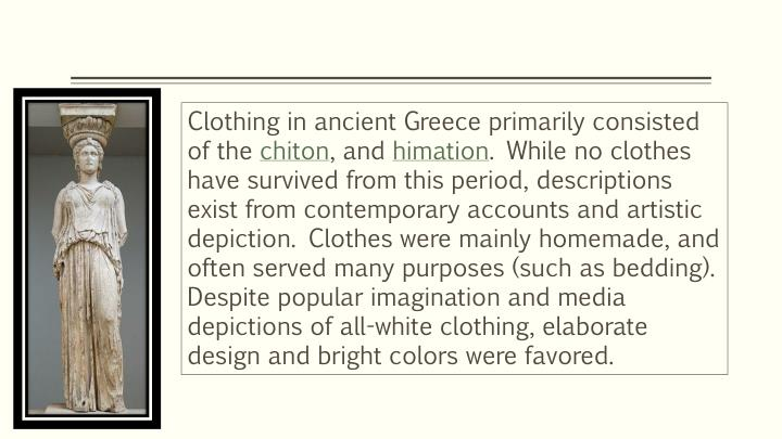 Clothing in ancient Greece primarily consisted of the