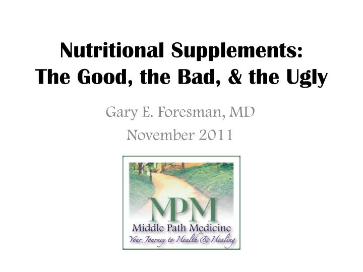 Nutritional supplements the good the bad the ugly