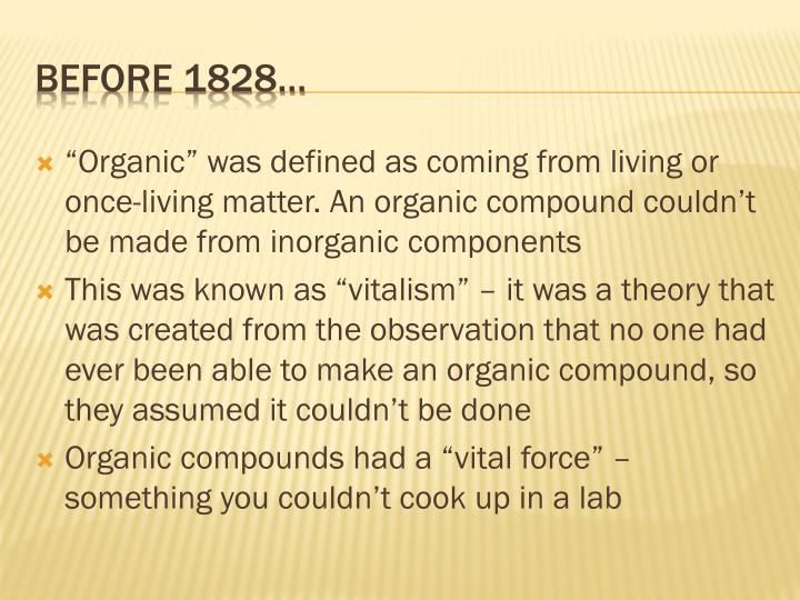 """Organic"" was defined as coming from living or once-living matter. An organic compound couldn't be made from inorganic components"