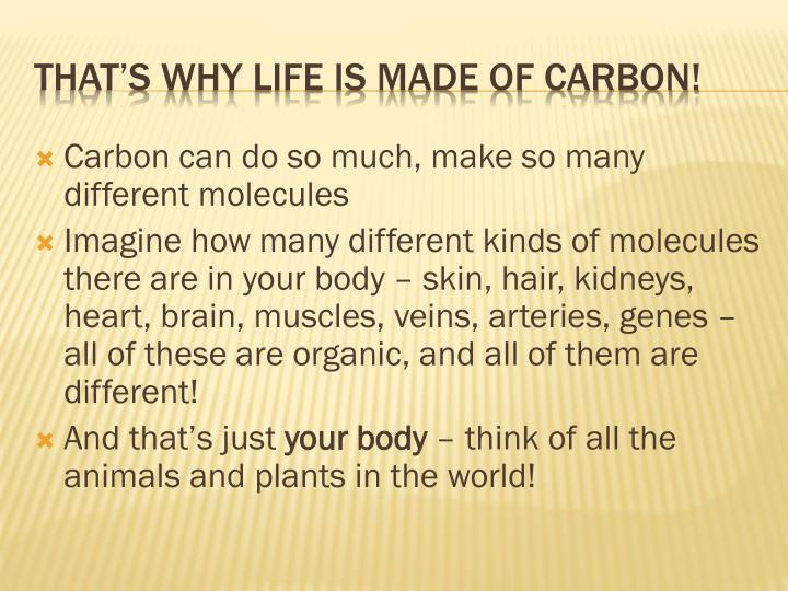 Carbon can do so much, make so many different molecules