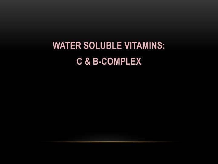 WATER SOLUBLE VITAMINS: