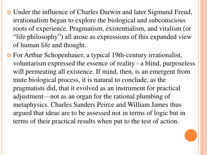 Under the influence of Charles Darwin and later Sigmund Freud, irrationalism began to explore the bi...