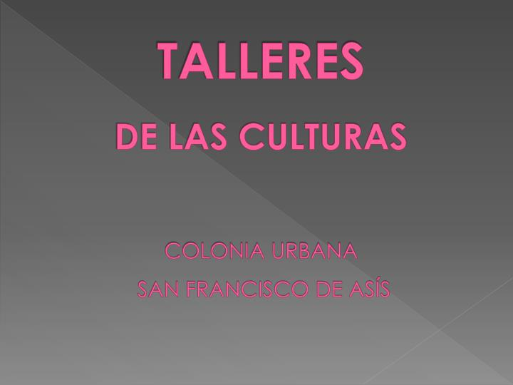 Talleres de las culturas colonia urbana san francisco de as s