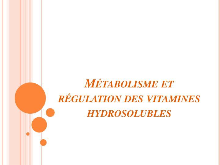 Métabolisme et régulation des vitamines hydrosolubles
