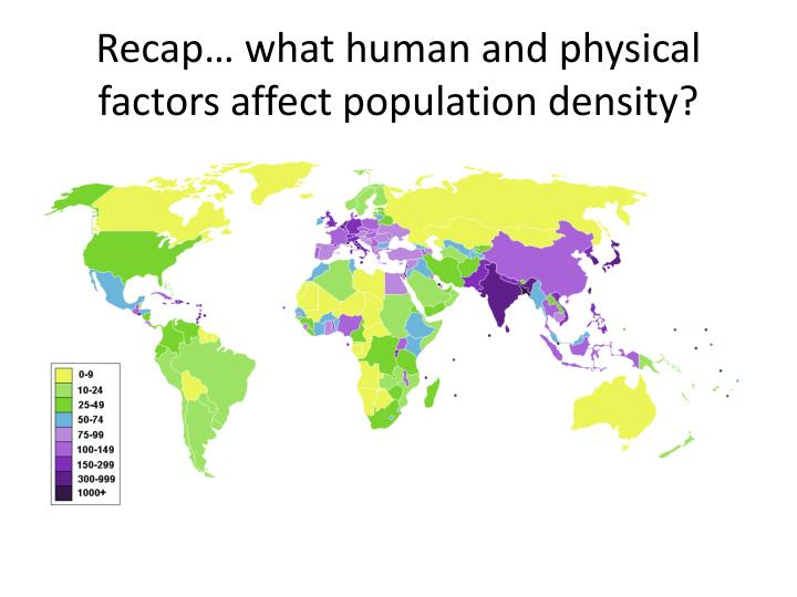 Recap what human and physical factors affect population density