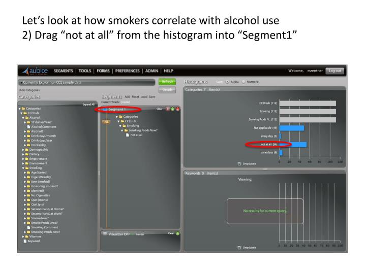 Let's look at how smokers correlate with alcohol use