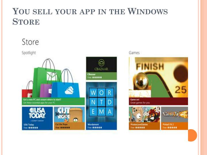 You sell your app in the Windows Store